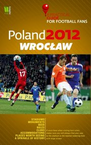 Poland 2012 Wrocław A Practical Guide for Football Fans,