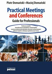 Practical Meetings and Conferences Guide for Professionals, Domański Piotr, Domański Maciej