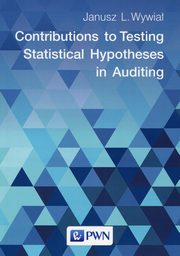 Contributions to Testing Statistical Hypotheses in Auditing, Wywiał Janusz L.