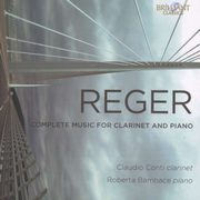 Reger: Complete Music For Clarinet And Piano,