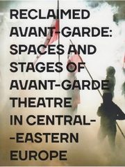 Reclaimed Avant-garde Space and Stages of Avant-garde Theatre in Central-Eastern Europe,