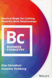 Business Chemistry: Practical Magic for Crafti,