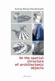 On the spatial structure of architectonic objects, Niezabitowski Andrzej Maciej