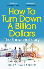 HOW TO TURN DOWN A BILLION DOLLA,