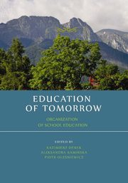Education of tomorrow. Organization of school education - Aleksandra Kamińska: The essence of dialogue in upbringing process,