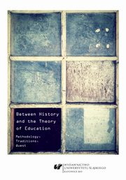 Between History and the Theory of Education - 02 The economy of the history of education: In search of a good presence of history in pedagogical thought,